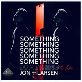 JON + LARSEN - SOMETHING TO LOSE